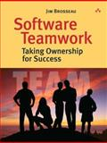 Software Teamwork : Taking Ownership for Success, Brosseau, Jim, 0321488903