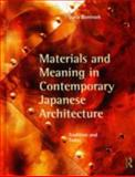 Materials and Meaning in Contemporary Japanese Architecture : Tradition and Today, Buntrock, Dana, 0415778905