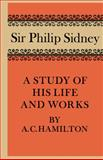 Sir Philip Sidney : A Study of His Life and Works, Hamilton, A. C., 0521158907