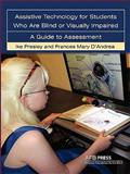 Assistive Technology for Students Who Are Blind or Visually Impaired : A Guide to Assessment, Presley, Ike and D'Andrea, Frances Mary, 0891288902