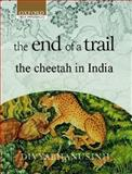 The End of a Trail : The Cheetah in India, Divyabhanusinh, 0195658914