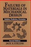 Failure of Materials in Mechanical Design : Analysis, Prediction, Prevention, Collins, Jack A., 0471558915