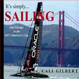 It's Simply... SAILING: Our Voyage to the 2013 America's Cup, Cali Gilbert, 1475108915