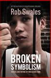 Broken Symbolism, Rob Swales, 1493548913