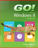 GO! with Windows 8 Introductory, Gaskin, Shelley and Pritchard, Heddy, 0133028917