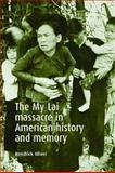 The My Lai Massacre in American History and Memory 9780719068911