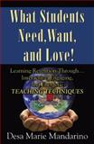 What Students Need, Want, and Love!, Desa Marie Mandarino, 0741438917