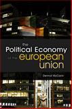 The Political Economy of the European Union, McCann, Dermott, 0745638910