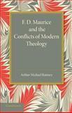 F. D. Maurice and the Conflicts of Modern Theology : The Maurice Lectures 1948, Ramsey, Arthur Michael, 1107668913