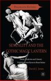 Sexuality and the Gothic Magic Lantern : Desire, Eroticism and Literary Visibilities from Byron to Bram Stoker, Jones, David J., 113729891X