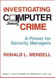 Investigating Computer Crime : A Primer for Security Managers, Mendell, Ronald L., 0398068917