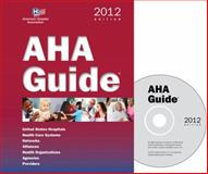AHA Guide, 2012 edition Book and CD : A Directory of Hospitals, Health Care Systems, and Agencies, Health Forum, 0872588912