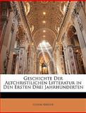 Geschichte Der Altchristilichen Litteratur in Den Ersten Drei Jahrhunderten, Gustav Krüger, 1144288916
