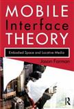 Mobile Interface Theory : Embodied Space and Locative Media, Farman, Jason, 0415878918