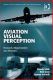 Aviation Visual Perception : Research, Misperception and Mishaps, Gibb, Randy and Gray, Rob, 0754698912