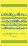 Perspectives in Professional Child and Youth Care, James P Anglin, Jerome Beker, 0866568913