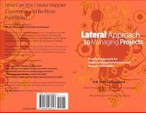 Lateral Approach to Managing Projects : Practical Approach for High Customer Satisfaction and Mutual Profitability, Ho-wing Sit, Ling Bundgaard, 0982468911