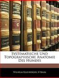 Systematische und Topographische Anatomie des Hundes, Wilhelm Ellenberger and H. Baum, 1145888917