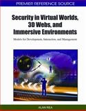 Security in Virtual Worlds, 3D Webs, and Immersive Environments : Models for Development, Interaction, and Management, Alan Rea, 1615208917