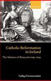 Catholic Reformation in Ireland : The Mission of Rinuccini 1645-1649, Ó Hannracháin, Tadhg, 019820891X
