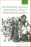 Motivation, Agency, and Public Policy : Of Knights and Knaves, Pawns and Queens, Le Grand, Julian, 0199298912