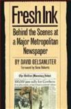 Fresh Ink : Behind the Scenes of a Major Metropolitan Newspaper, Gelsanliter, David, 0929398912