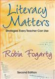Literacy Matters : Strategies Every Teacher Can Use, Fogarty, Robin, 1412938910