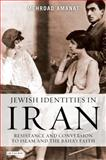 Jewish Identities in Iran : Resistance and Conversion to Islam and the Baha'i Faith, Amanat, Mehrdad, 184511891X