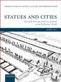 Statues and Cities : Honorific Portraits and Civic Identity in the Hellenistic World, Ma, John, 0199668914