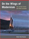 On the Wings of Modernism, Robert Allen Nauman, 0252028910