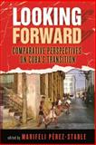 Looking Forward : Comparative Perspectives on Cuba's Transition, Marifeli Pérez-Stable, 0268038910