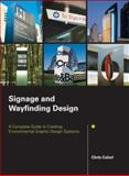 Signage and Wayfinding Design : A Complete Guide to Creating Environmental Graphic Design Systems, Calori, Chris, 0471748919