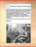 Apicii Coelii de Opsoniis et Condimentis, Sive Arte Coquinaria, Libri Decem Cum Annotationibus Martini Lister, et Notis Selectioribus, Variisque, Apicius, 1140988913