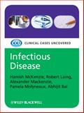 Infectious Disease : Clinical Cases Uncovered, McKenzie, Hamish and Bal, Abhijit, 1405168919