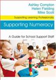 Supporting Numeracy : A Guide for School Support Staff, Compton, Ashley and Fielding, Helen, 1412928915