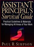 Assistant Principal's Survival Guide : Practical Guidelines and Materials for Managing All Areas of Your Work, Simpson, Paul R., 0130868914