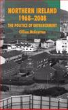 Northern Ireland 1968-2008 : The Politics of Entrenchment, McGrattan, Cillian, 0230238912