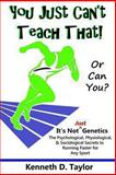 You Just Can't Teach That!, Kenneth D. Taylor, 1482078910