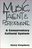 Music, Talent, and Performance : A Conservatory Cultural System, Kingsbury, Henry, 1566398916