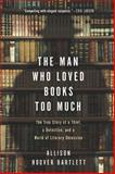 The Man Who Loved Books Too Much, Allison Hoover Bartlett, 1594488916