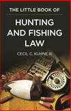 The Little Book of Hunting and Fishing Law, Cecil C. Kuhne, 1616328916