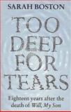 Too Deep for Tears : Eighteen Years after the Death of Will, My Son, Boston, Sarah, 0044408919