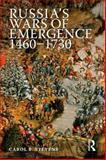 Russia's Wars of Emergence, 1460-1730, Stevens, Carol B., 0582218918
