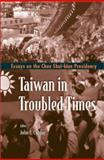 Taiwan in Troubled Times : Essays on the Chen Shui-bian Presidency, John F Copper, 9810248911