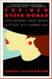 The New Other Woman : Contemporary Single Women in Affairs with Married Men, Richardson, Laurel W., 0029268915