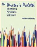 The Writer's Palette : Developing Paragraphs and Essays, Buchanan, Esther, 0155068911