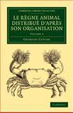 Le Règne Animal Distribué d'après Son Organisation : Pour Servir de Base ... l'histoire Naturelle des Animaux et d'introduction ... l'anatomie Comparée, Cuvier, Georges, 1108058914