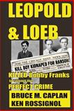 Leopold and Loeb Killed Bobby Franks, Bruce Caplan, 1481128914