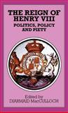 The Reign of Henry VIII : Politics, Policy, and Piety, MacCulloch, Diarmaid, 0312128924