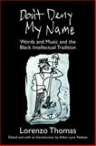 Don't Deny My Name : Words and Music and the Black Intellectual Tradition, Thomas, Lorenzo, 047206892X
